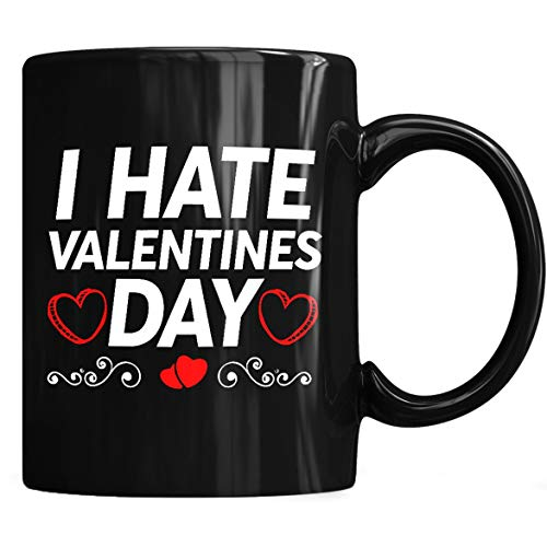 I Hate Valentines Day Valentine Couple Lovers Sweetheart Romance Celebration Mug - Valentines Day Coffee Mug 11oz Gift Black Tea Cups