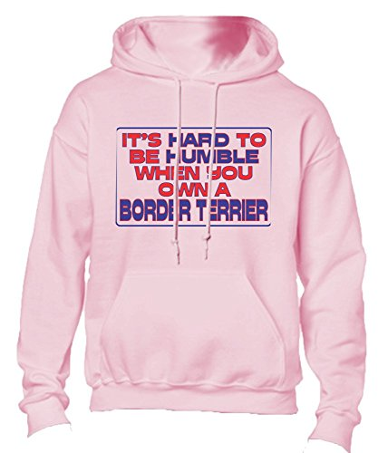 T-ShirtFrenzy It's Hard To Be Humble When You Own A Border Terrier Adult Hoodie Hooded Sweatshirt Pink Large -