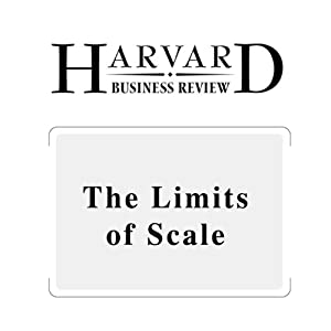 The Limits of Scale (Harvard Business Review) Periodical
