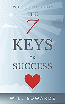 The 7 Keys to Success: A Journey of Your Heart (Life Purpose) by [Edwards, Will]