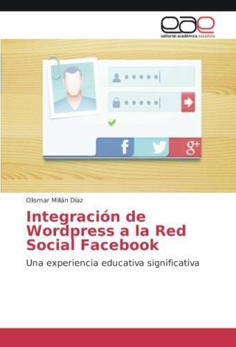 Integracion de Wordpress a la Red Social Facebook: Amazon.es: Millan Diaz Olismar: Libros