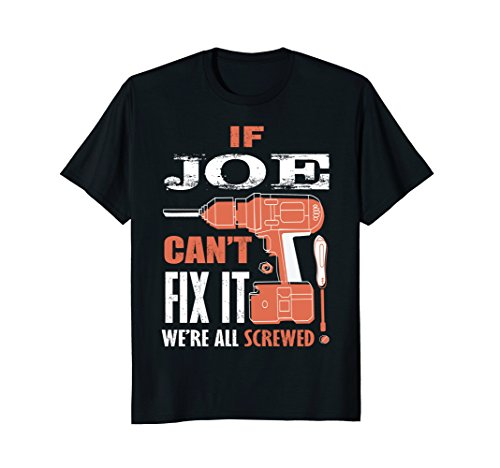 If JOE Can't Fix it We're All Screwed-Fathers Day Shirt