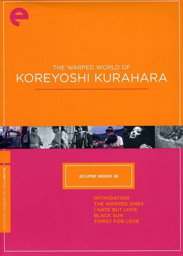 - Eclipse Series 28: The Warped World of Koreyoshi Kurahara (Intimidation, The Warped Ones, I Hate But Love, Black Sun, Thirst for Love) (Criterion Collection)