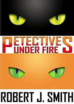 Petectives: Under Fire by [Smith, Robert J.]