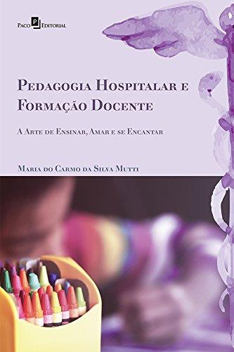 Pedagogia Hospitalar e Formação Docente. A Arte de Ensinar, Amar e Se Encantar