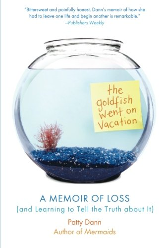 The Goldfish Went on Vacation: A Memoir of Loss (and Learning to Tell the Truth about It)