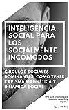 Inteligencia Social para los Socialmente Incómodos: Una Guía Práctica para Personas de Lectura Rápida, Círculos Sociales Dominantes, Como Tener Carisma Magnética y Dinámica Social