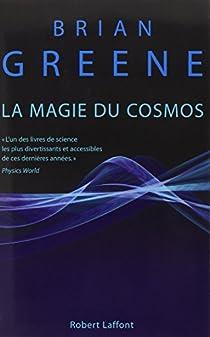 La magie du Cosmos : L'espace, le temps, la réalité : tout est à repenser par Greene