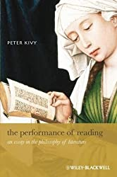 The Performance of Reading: An Essay in the Philosophy of Literature (New Directions in Aesthetics)