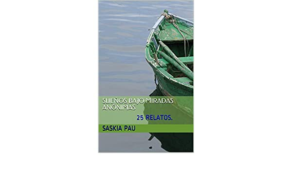 Amazon.com: SUEÑOS BAJO MIRADAS ANÓNIMAS: 25 RELATOS. (Spanish Edition) eBook: SASKIA PAU: Kindle Store