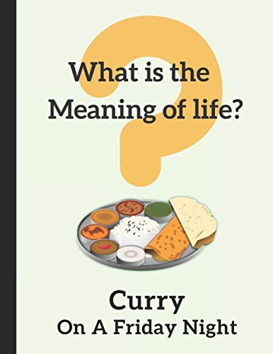 What Is The Meaning Of Life? Curry On A Friday Night: 2019-2020 Weekly Diary by InWriting WeTrust