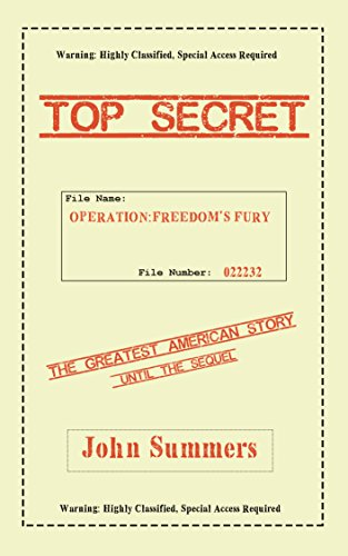 Operation: Freedom's Fury: The Greatest American Story, Until The Sequel (The Greatest American Stories Ever Told Book 1)