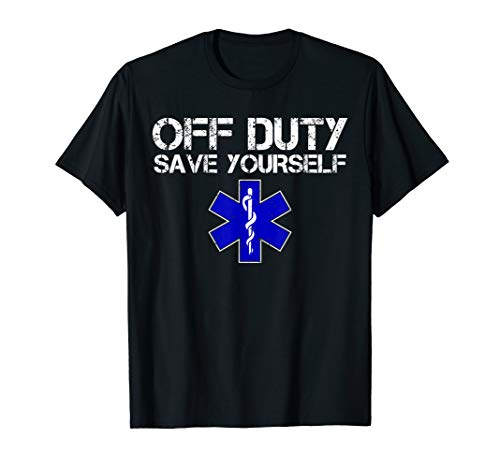 Funny EMS Gift for EMTs Off Duty Save Yourself T-Shirt