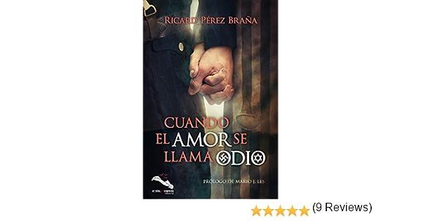 Cuando el amor se llama odio: Amazon.es: Pérez Braña, Ricard: Libros