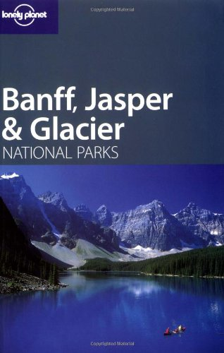 Lonely Planet Banff, Jasper & Glacier National Parks (Lonely Planet Travel Guides)