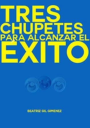 Amazon.com: TRES CHUPETES PARA ALCANZAR EL ÉXITO (1) (Spanish ...
