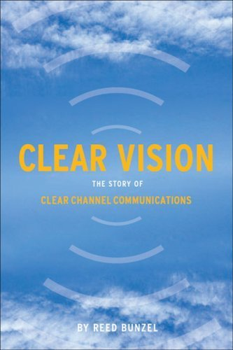 clear-vision-the-story-of-clear-channel-communications-by-reed-bunzel-2008-04-01