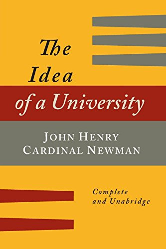 The Idea of a University Defined and Illustrated: In Nine Discourses [Complete Edition] (John Henry Newman The Idea Of A University)
