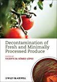 Decontamination of Fresh and Minimally Processed Produce, Gómez-López, Vicente M., 0813823846