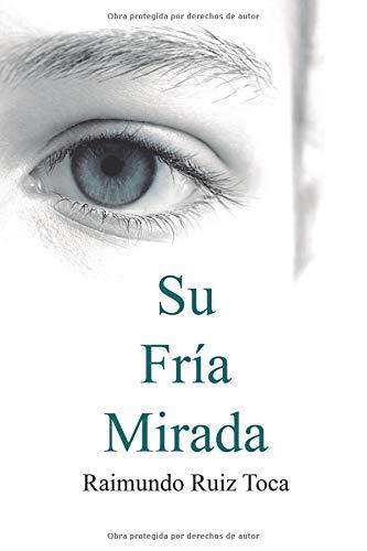 Su Fría Mirada (El Diablo en los Detalles) Tapa blanda – 22 ago 2018 Raimundo Ruiz Toca Independently published 1719862249 Fiction / Short Stories
