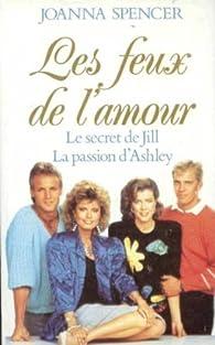 Les Feux de l'Amour : Le secret de Jill, la passion d'Ashley par Joanna Spencer