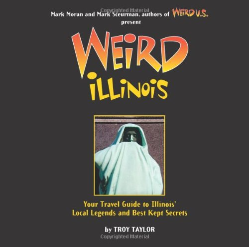 Weird Illinois: Your Travel Guide to Illinois' Local Legends and Best Kept Secrets PDF
