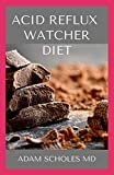 ACID REFLUX WATCHER DIET: A guide to Prevention and