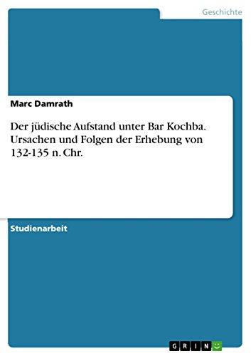 Chr Bar - Der jüdische Aufstand unter Bar Kochba. Ursachen und Folgen der Erhebung von 132-135 n. Chr. (German Edition)