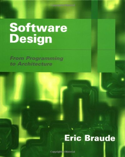 Software Design: From Programming to Architecture by Eric J Braude