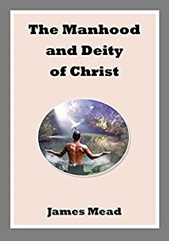 The Manhood and Deity of Christ by [Mead, James]