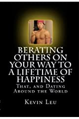 Berating Others On Your Way to a Lifetime of Happiness: That, and Dating Around the World Kindle Edition