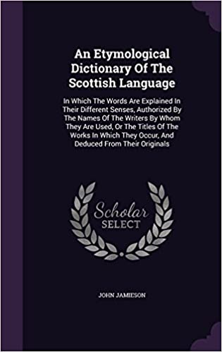 An Etymological Dictionary Of The Scottish Language: In