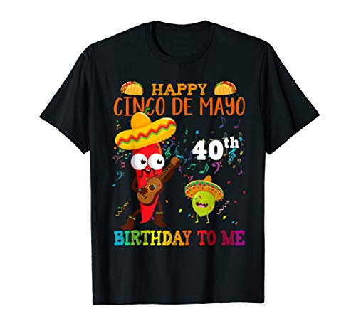 Happy Cinco de Mayo 40th Birthday To Me T-Shirt Born In 1979 ()