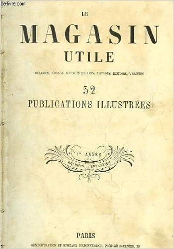 8dccb9c3aa6f4a Le magasin utile - 1ère année, année 1853. religion, morale, sciences et