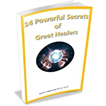 14 Powerful Secrets of Great Healers: Learn How to Improve Your Healing Presence (A Trilogy of Essential Healing Secrets)