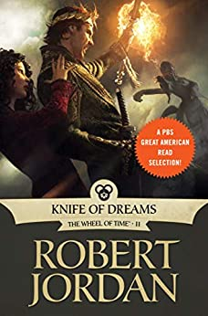 Knife of Dreams: Book Eleven of 'The Wheel of Time' (Wheel of Time Other 11) by [Jordan, Robert]