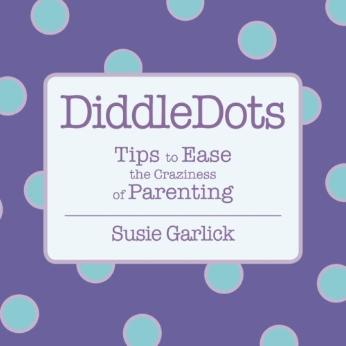 DiddleDots: Tips to Ease the Craziness of Parenting