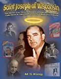 img - for Saint Joseph of Wisconsin: The Heroic True Story of Senator Joseph McCarthy that Fake News & Fake Historians Don't Want You to Know book / textbook / text book