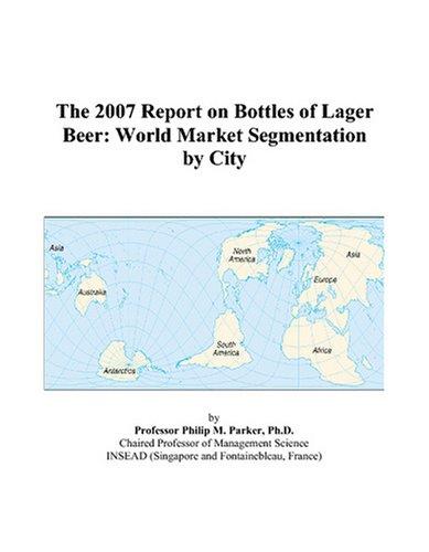 Lager Bottles - The 2007 Report on Bottles of Lager Beer: World Market Segmentation by City