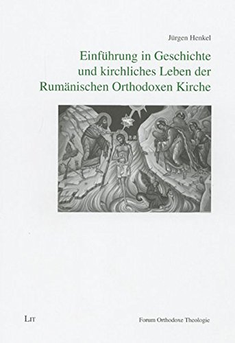 Einführung in Geschichte und kirchliches Leben der Rumänischen Orthodoxen Kirche (Forum Orthodoxe Theologie)