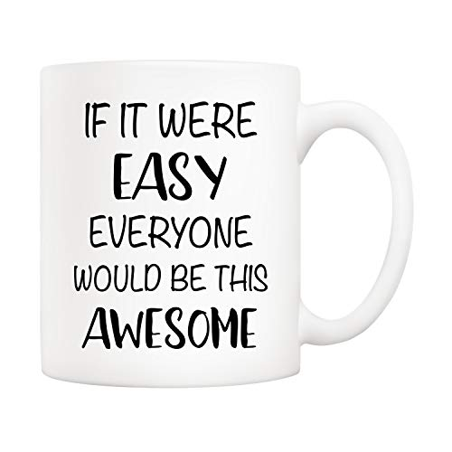 5Aup Christmas Gifts Funny Quote Coffee Mug - IF IT WERE EASY EVERYONE WOULD BE THIS AWESOME, 11Oz Novelty Ceramic Cups, Unique Birthday and Holiday Gifts for Her Him Women Men