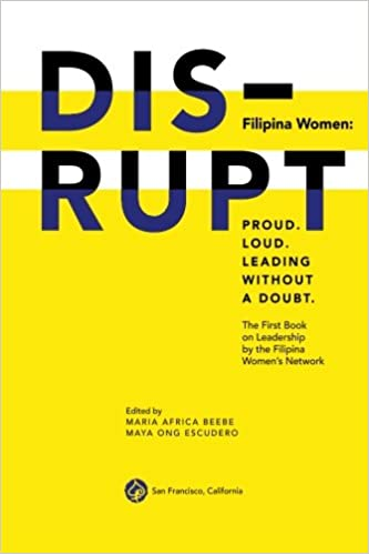 Filipina Women: Proud. Loud. Leading Without A Doubt.: The First Book on  Leadership by the Filipina Women's Network (Filipina Women Leadership)  (Volume 1): ...