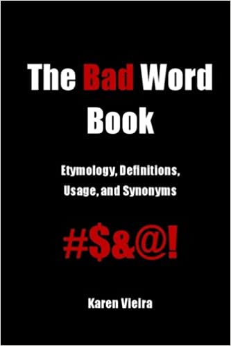 Amazon com: The Bad Word Book: Etymology, Definitions, Usage