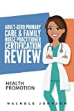 Adult-Gero Primary Care and Family Nurse Practitioner Certification Review: Health Promotion (Volume 4)