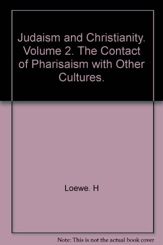 Judaism & Christianity Volume 2 The Contact of Pharisaism with other Cultures