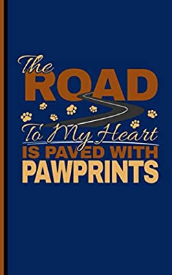 Dog Lover Travel Journal Notebook - The Road to My Heart is Paved with Paw Prints: Puppy Pawprint Quote, DIY Blank Lined Diary Writing Note Book (Pet Sitter Thank You Gifts Vol 6)