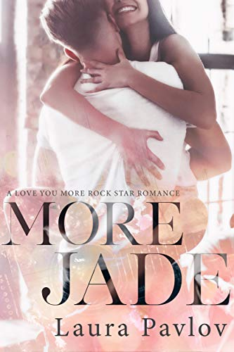 More Jade (A Love You More Rock Star Romance Book 1) by [Pavlov, Laura]