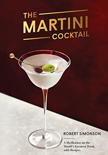 The Martini Cocktail: A Meditation on the World's Greatest Drink, with Recipes ()