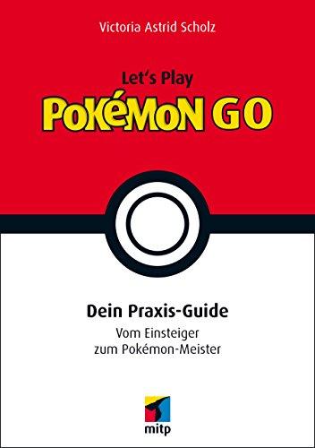 Lets Play Pokémon Go Dein Praxis Guide Vom Einsteiger Zum