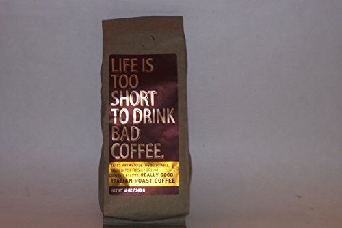 Long Island Italian - Life Is Too Short To Drink Bad Coffee 12oz Bag
